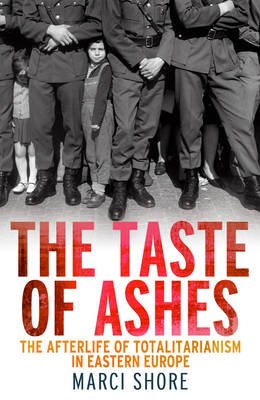 The Taste of Ashes (Hardcover): Marci Shore