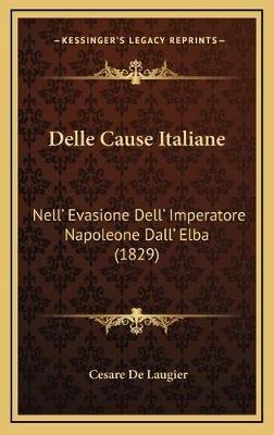 Delle Cause Italiane - Nell' Evasione Dell' Imperatore Napoleone Dall' Elba (1829) (Italian, Hardcover): Cesare...
