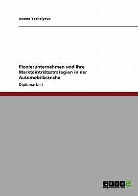 Pionierunternehmen Und Ihre Markteintrittsstrategien in Der Automobilbranche (German, Paperback): Ivanna Yezhelyeva
