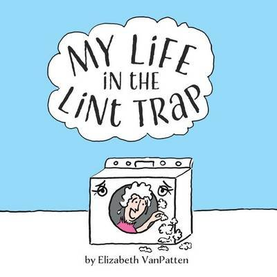 My Life in the Lint Trap (Paperback): Elizabeth VanPatten