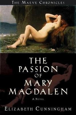 The Passion of Mary Magdalen (Hardcover): Elizabeth Cunningham