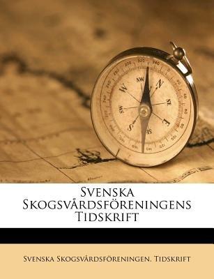 Svenska Skogsvardsforeningens Tidskrift (English, Swedish, Paperback): Svenska Skogsv Tidskrift