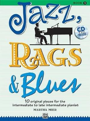 Jazz, Rags & Blues, Bk 3 - 10 Original Pieces for the Intermediate to Late Intermediate Pianist, Book & CD (Paperback): Martha...