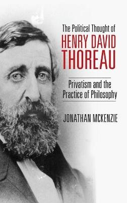 The Political Thought of Henry David Thoreau - Privatism and the Practice of Philosophy (Hardcover): Jonathan McKenzie