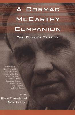 A Cormac McCarthy Companion: The Border Trilogy (Electronic book text): Edwin T. Arnold, Dianne C Luce