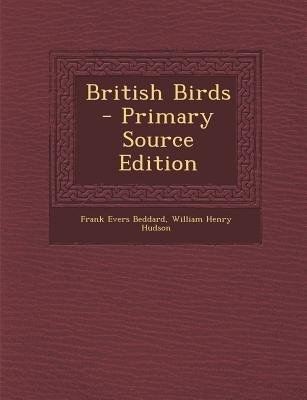British Birds (Paperback, Primary Source): Frank Evers Beddard, William Henry Hudson