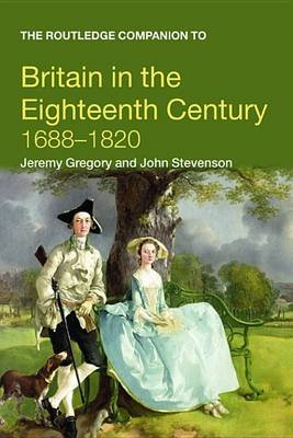 The Routledge Companion to Britain in the Eighteenth Century (Electronic book text): John Stevenson, Jeremy Gregory