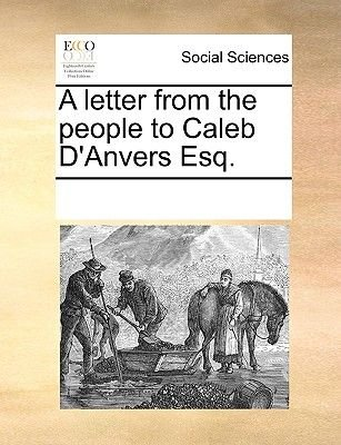 A Letter from the People to Caleb D'Anvers Esq. (Paperback): Multiple Contributors