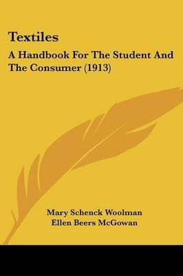 Textiles - A Handbook for the Student and the Consumer (1913) (Paperback): Mary Schenck Woolman, Ellen Beers McGowan