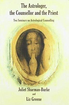 The Astrologer, the Counsellor and the Priest - Two Seminars on Astrological Counselling (Paperback): Juliet Sharman-Burke, Liz...