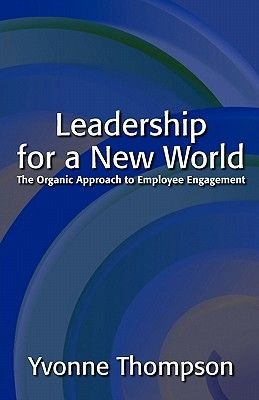 Leadership for a New World - The Organic Approach to Employee Engagement (Paperback): Yvonne Thompson