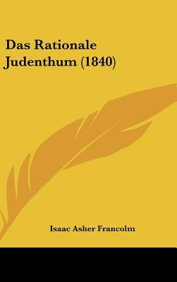 Das Rationale Judenthum (1840) (English, German, Hardcover): Isaac Asher Francolm