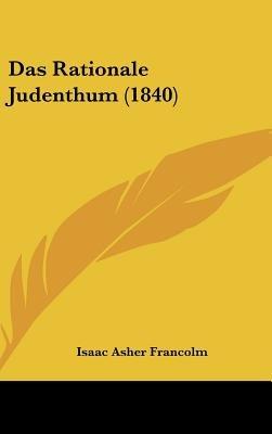 Das Rationale Judenthum (1840) (English, German, Hardcover): Isaac Asher Francolm