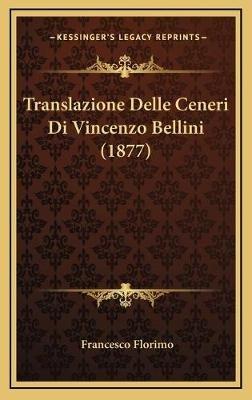 Translazione Delle Ceneri Di Vincenzo Bellini (1877) (Italian, Hardcover): Francesco Florimo