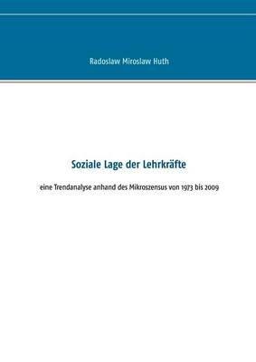 Soziale Lage Der Lehrkrafte (German, Paperback): Radoslaw M. Huth