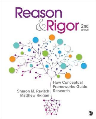 Reason & Rigor - How Conceptual Frameworks Guide Research (Paperback, 2nd Revised edition): Sharon M. Ravitch, J. Matthew Riggan