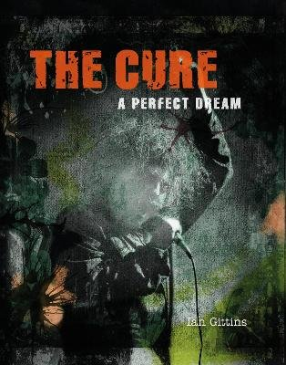 The Cure - A Perfect Dream (Hardcover): Ian Gittins