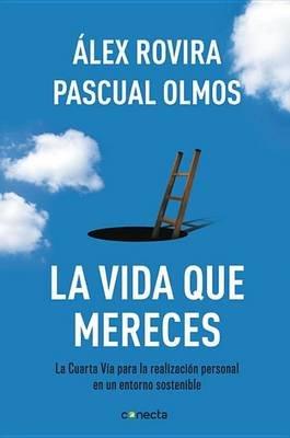 La Vida Que Mereces - La Cuarta Via Para la Realizacion Personal en un Entorno Sostenible (Spanish, Paperback, 2nd): Alex...