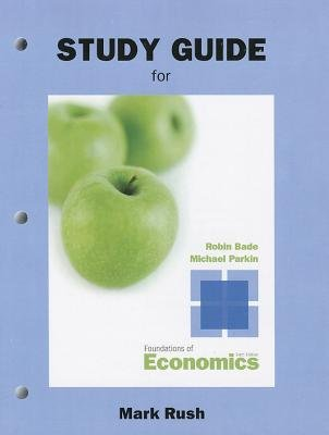 Study Guide for Foundations of Economics (Paperback, 6th edition): Robin Bade, Michael Parkin