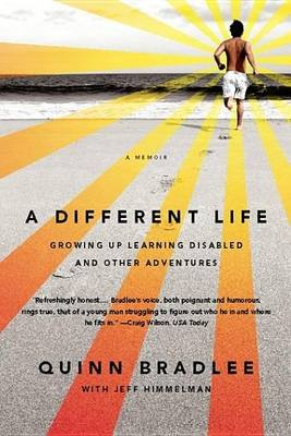 A Different Life - Growing Up Learning Disabled and Other Adventures (Electronic book text): Quinn Bradlee