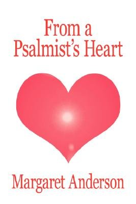 From a Psalmist's Heart (Paperback): Margaret Anderson