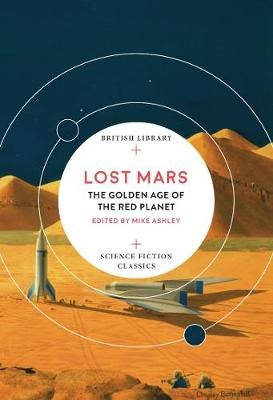 Lost Mars - The Golden Age of the Red Planet (Paperback): Mike Ashley