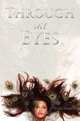 Through My Eyes (Paperback): Nikki Harvey