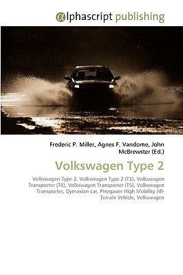 Volkswagen Type 2 (Paperback): Frederic P. Miller, Agnes F. Vandome, John McBrewster