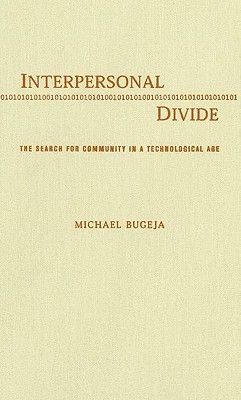 Interpersonal Divide - The Search for Community in a Technological Age (Hardcover): Michael Bugeja