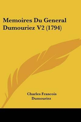 Memoires Du General Dumouriez V2 (1794) (English, French, Paperback): Charles Francois Dumouriez