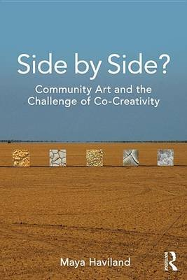 Side by Side? - Community Art and the Challenge of Co-Creativity (Electronic book text): Maya Lolen Devereaux Haviland
