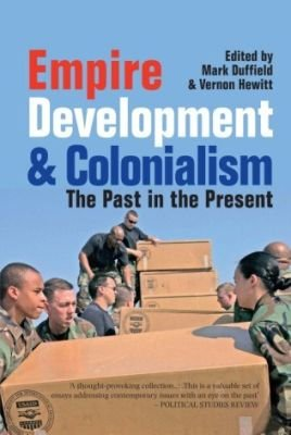 Empire development & colonialism - The past in the present (Paperback): Mark R. Duffield, Vernon Hewitt