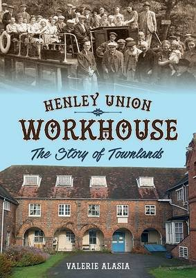 Henley Union Workhouse - The Story of Townlands (Paperback): Valerie Alasia