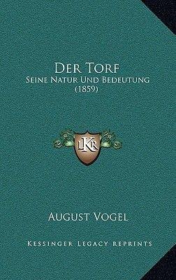 Der Torf - Seine Natur Und Bedeutung (1859) (German, Paperback): August Vogel