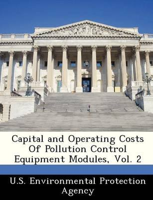 Capital and Operating Costs of Pollution Control Equipment Modules, Vol. 2 (Paperback):