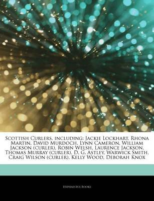 Articles on Scottish Curlers, Including - Jackie Lockhart, Rhona Martin, David Murdoch, Lynn Cameron, William Jackson (Curler),...