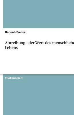 Abtreibung - Der Wert Des Menschlichen Lebens (German, Paperback): Hannah Frenzel
