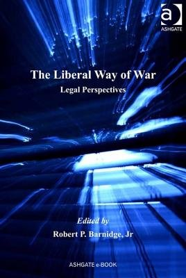 The Liberal Way of War - Legal Perspectives (Electronic book text, New edition): Robert P. Barnidge