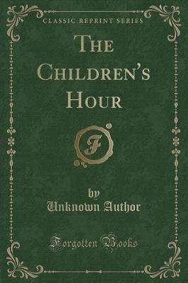 The Children's Hour (Classic Reprint) (Paperback): unknownauthor