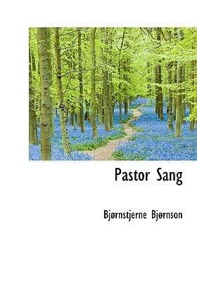 Pastor Sang (Hardcover): Bjornstjerne Bjornson, Bj2rnstjerne Bj2rnson
