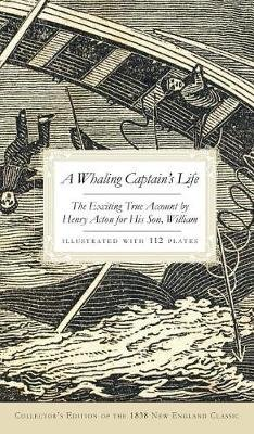 A Whaling Captain's Life - The Exciting True Account by Henry Acton for His Son, William (Collector's) (Hardcover,...