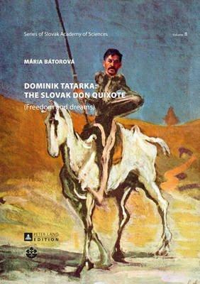 Dominik Tatarka: the Slovak Don Quixote - (Freedom and Dreams) (Paperback, New edition): Maria Batorova