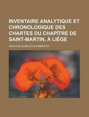 Inventaire Analytique Et Chronologique Des Chartes Du Chap Tre de Saint-Martin, Li GE (English, French, Paperback): Jean...