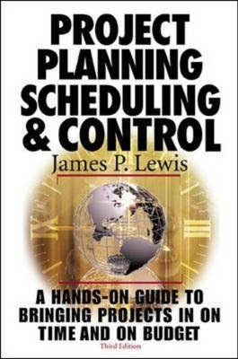 Project Planning, Scheduling and Control (Hardcover, 3rd Revised edition): James P. Lewis