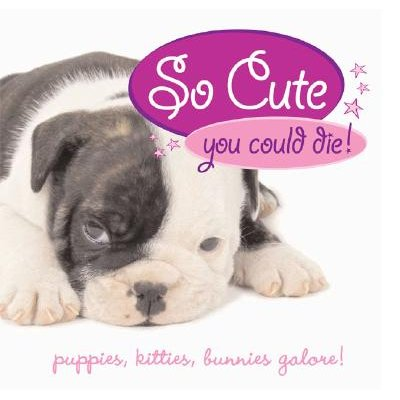 So Cute You Could Die! (Hardcover): Jennie Summers