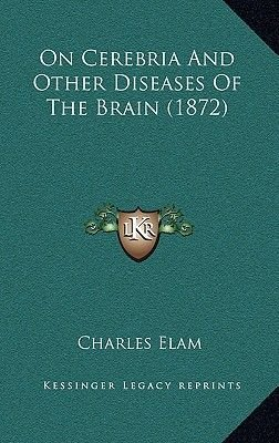 On Cerebria and Other Diseases of the Brain (1872) (Hardcover): Charles Elam