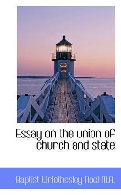 Essay on the Union of Church and State (Paperback): Baptist Wriothesley Noel