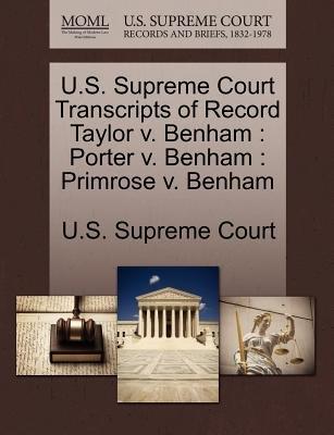 U.S. Supreme Court Transcripts of Record Taylor V. Benham - Porter V. Benham: Primrose V. Benham (Paperback): Us Supreme Court