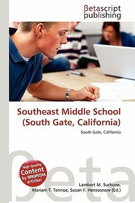 Southeast Middle School (South Gate, California) (Paperback): Lambert M. Surhone, Mariam T. Tennoe, Susan F. Henssonow