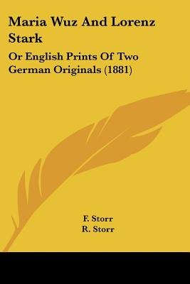 Maria Wuz and Lorenz Stark - Or English Prints of Two German Originals (1881) (Paperback): F. Storr, R. Storr